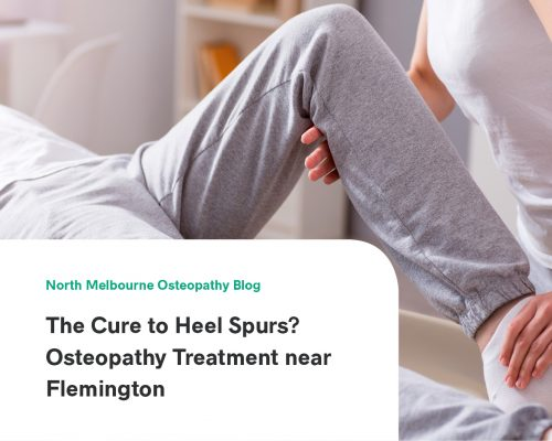 The Cure to Heel Spurs? Osteopathy Treatment near Flemington
